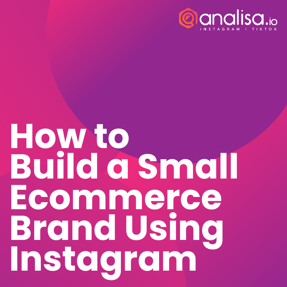 How to Build a Small Ecommerce Brand Using Instagram