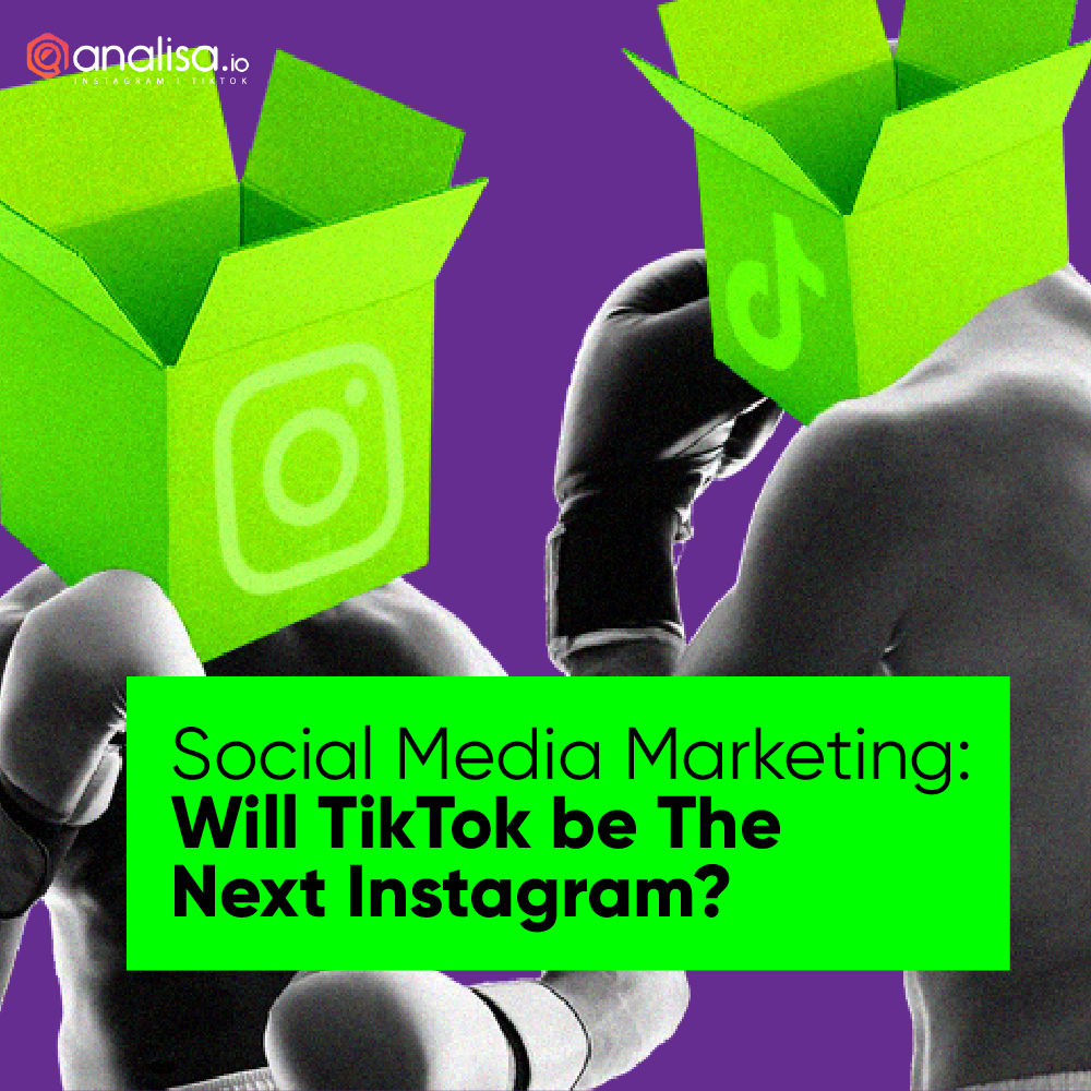 Social Media Marketing: Will TikTok be The Next Instagram?